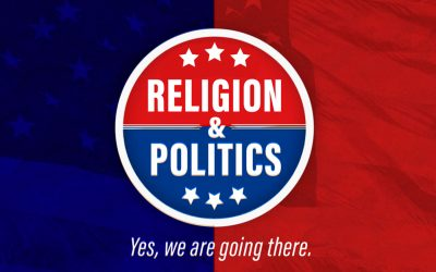 Religion & Politics: Yes, We're Going There!